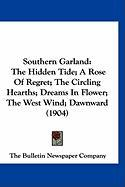 Southern Garland: The Hidden Tide; A Rose of Regret; The Circling Hearths; Dreams in Flower; The West Wind; Dawnward (1904)