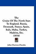 The Cruise of the North Star: To England, Russia, Denmark, France, Spain, Italy, Malta, Turkey, Madeira, Etc. (1854)