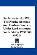 On Active Service with the Northumberland and Durham Yeomen, Under Lord Methuen: South Africa, 1900-1901 (1902)