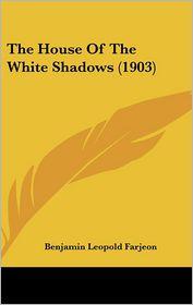 The House Of The White Shadows (1903) - Benjamin Leopold Farjeon