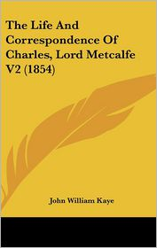 The Life And Correspondence Of Charles, Lord Metcalfe V2 (1854) - John William Kaye