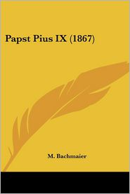 Papst Pius Ix (1867) - M. Bachmaier