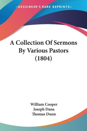 A Collection Of Sermons By Various Pastors (1804) - William Cooper, Thomas Dunn, Joseph Dana