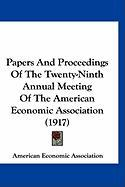 Papers and Proceedings of the Twenty-Ninth Annual Meeting of the American Economic Association (1917)