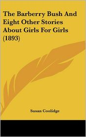 The Barberry Bush And Eight Other Stories About Girls For Girls (1893) - Susan Coolidge