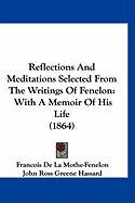 Reflections and Meditations Selected from the Writings of Fenelon: With a Memoir of His Life (1864)