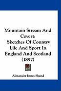 Mountain Stream and Covert: Sketches of Country Life and Sport in England and Scotland (1897)