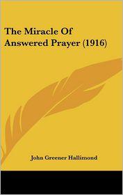The Miracle Of Answered Prayer (1916) - John Greener Hallimond