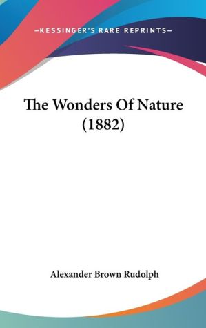 The Wonders Of Nature (1882) - Alexander Brown Rudolph