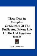 Three Days in Memphis: Or Sketches of the Public and Private Life of the Old Egyptians (1858)