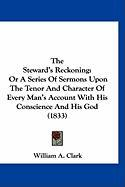 The Steward's Reckoning: Or a Series of Sermons Upon the Tenor and Character of Every Man's Account with His Conscience and His God (1833)