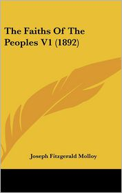 The Faiths Of The Peoples V1 (1892) - Joseph Fitzgerald Molloy