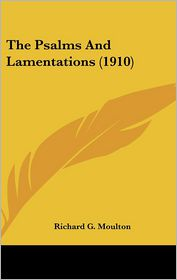 The Psalms And Lamentations (1910) - Richard G. Moulton (Editor)
