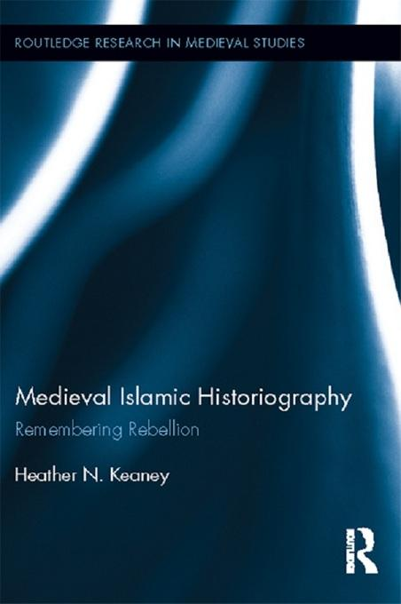 Medieval Islamic Historiography als eBook von Heather N. Keaney - Taylor & Francis Ltd.