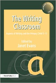 The Writing Classroom: Aspects of Writing and the Primary Child 3-11 - Janet Evans