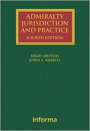 Admiralty Jurisdiction and Practice - Nigel Meeson, John Kimbell
