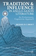 Tradition and Influence in Anglo-Saxon Literature - Michael D. C. Drout
