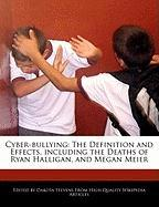 Cyber-Bullying: The Definition and Effects, Including the Deaths of Ryan Halligan, and Megan Meier