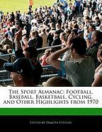 The Sport Almanac: Football, Baseball, Basketball, Cycling, and Other Highlights from 1970
