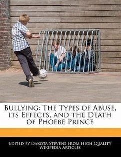 Bullying: The Types of Abuse, Its Effects, and the Death of Phoebe Prince - Fort, Emeline Stevens, Dakota