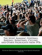The Sport Almanac: Football, Baseball, Basketball, Cycling, and Other Highlights from 1976