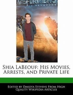 Shia Labeouf: His Movies, Arrests, and Private Life - Fort, Emeline Stevens, Dakota