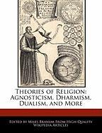 Theories of Religion: Agnosticism, Dharmism, Dualism, and More
