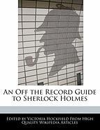 An Off the Record Guide to Sherlock Holmes