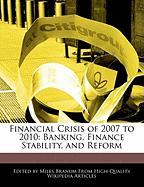 Financial Crisis of 2007 to 2010: Banking, Finance Stability, and Reform