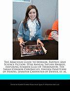 The Armchair Guide to Horror, Fantasy, and Science Fiction: 35th Annual Saturn Awards, Featuring Summer Glau of Terminator: The Sarah Connor Chronicle