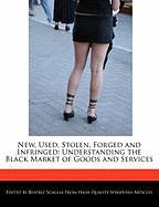 New, Used, Stolen, Forged and Infringed: Understanding the Black Market of Goods and Services