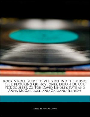Rock N'Roll Guide to Vh1's Behind the Music: 1981, Featuring Quincy Jones, Duran Duran, Y & t, Squeeze, ZZ Top, David Lindley, Kate and Anna McGarrigle,