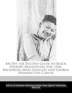 An Off the Record Guide to Black History Biographies Vol. One, Including Maya Angelou and George Washington Carver - Hockfield, Victoria
