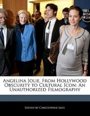 Angelina Jolie, from Hollywood Obscurity to Cultural Icon - Christopher Sans
