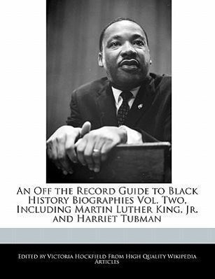 An Off the Record Guide to Black History Biographies Vol. Two, Including Martin Luther King, Jr. and Harriet Tubman als Taschenbuch von Victoria H... - HOCKFIELD PR