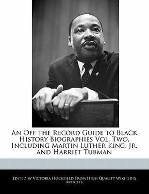 An Off the Record Guide to Black History Biographies Vol. Two, Including Martin Luther King, Jr. and Harriet Tubman als Taschenbuch von Victoria H...