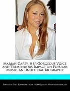 Johnson, Taft: Mariah Carey, Her Gorgeous Voice and Tremendous Impact on Popular Music, an Unofficial Biography