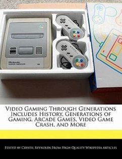 Video Gaming Through Generations Includes History, Generations of Gaming, Arcade Games, Video Game Crash, and More - Reynolds, Crystil