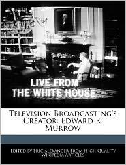 Television Broadcasting's Creator: Edward R. Murrow - Eric Alexander