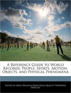A Reference Guide to World Records: People, Sports, Motion, Objects, and Physical Phenomena - Miles Branum