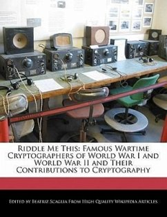 Riddle Me This: Famous Wartime Cryptographers of World War I and World War II and Their Contributions to Cryptography - Scaglia, Beatriz
