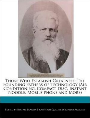 Those Who Establish Greatness: The Founding Fathers of Technology (Air Conditioning, Compact Disc, Instant Noodle, Mobile Phone and More)