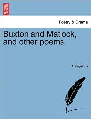 Buxton and Matlock, and other poems. - Anonymous