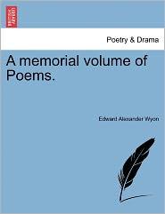 A Memorial Volume Of Poems. - Edward Alexander Wyon