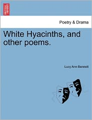 White Hyacinths, And Other Poems. - Lucy Ann Bennett