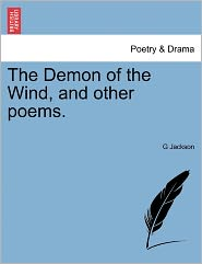 The Demon Of The Wind, And Other Poems. - G Jackson