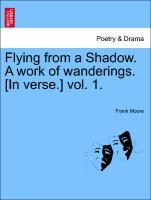 Flying from a Shadow. A work of wanderings. [In verse.] vol. 1. als Taschenbuch von Frank Moore
