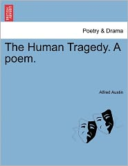 The Human Tragedy. A Poem. - Alfred Austin