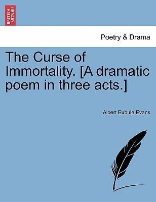 The Curse of Immortality. [A dramatic poem in three acts.] als Taschenbuch von Albert Eubule Evans - British Library, Historical Print Editions