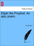 Moon, George: Elijah the Prophet. An Epic Poem. Second Edition